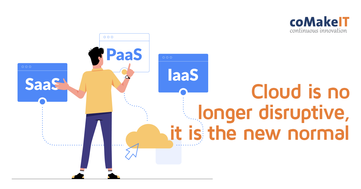 Cloud is no longer disruptive, it is the new normal