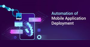 Automation of Mobile Application Deployment