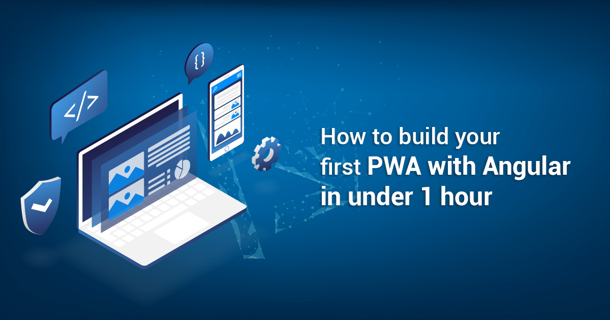How to build your first PWA with Angular in under 1 hour