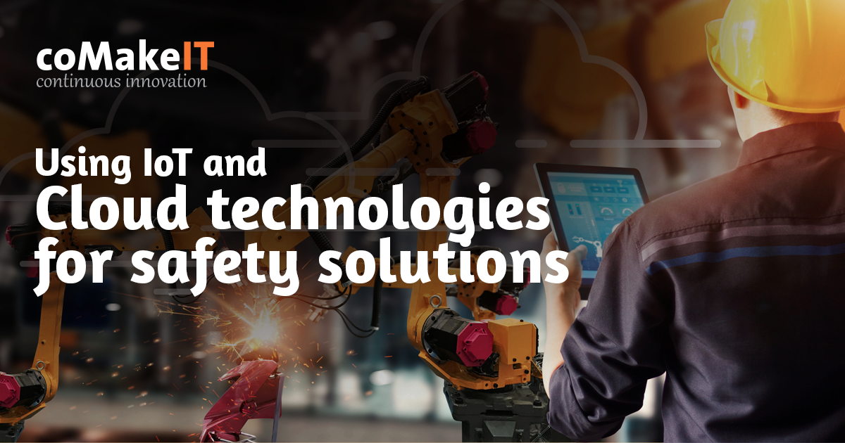 Using IoT and Cloud technologies for safety solutions