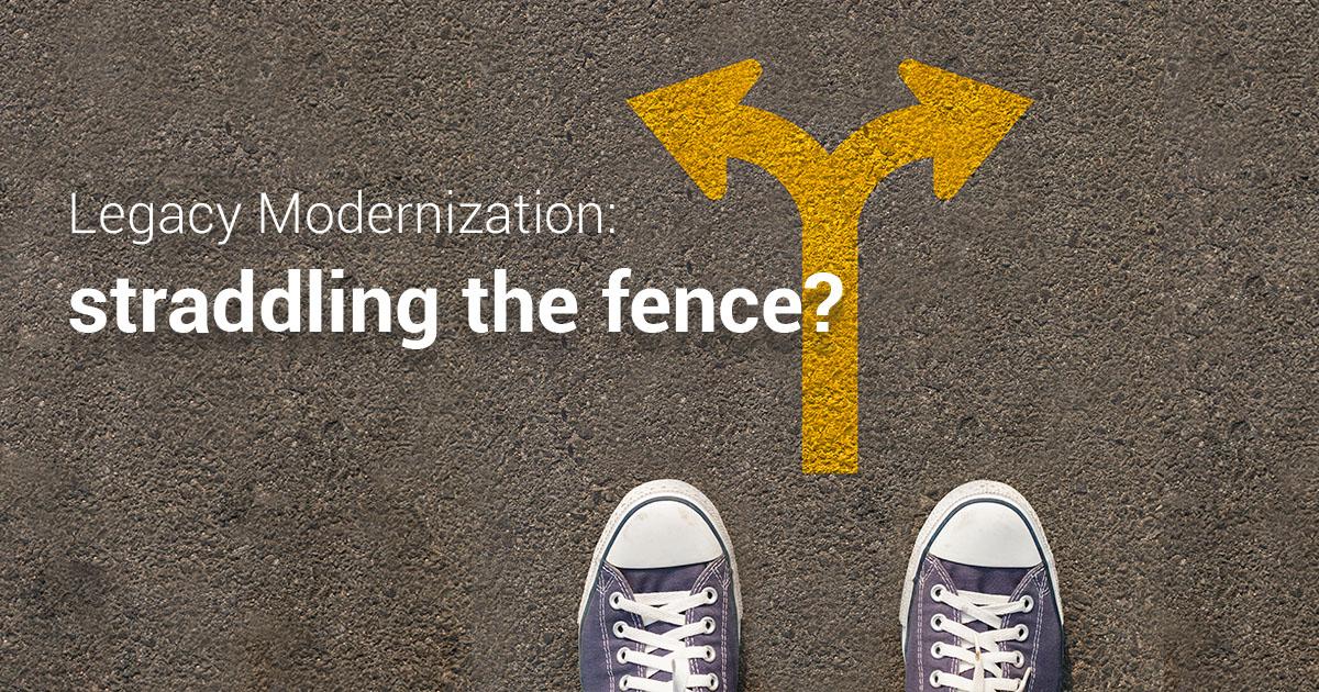 Legacy Modernization: straddling the fence?