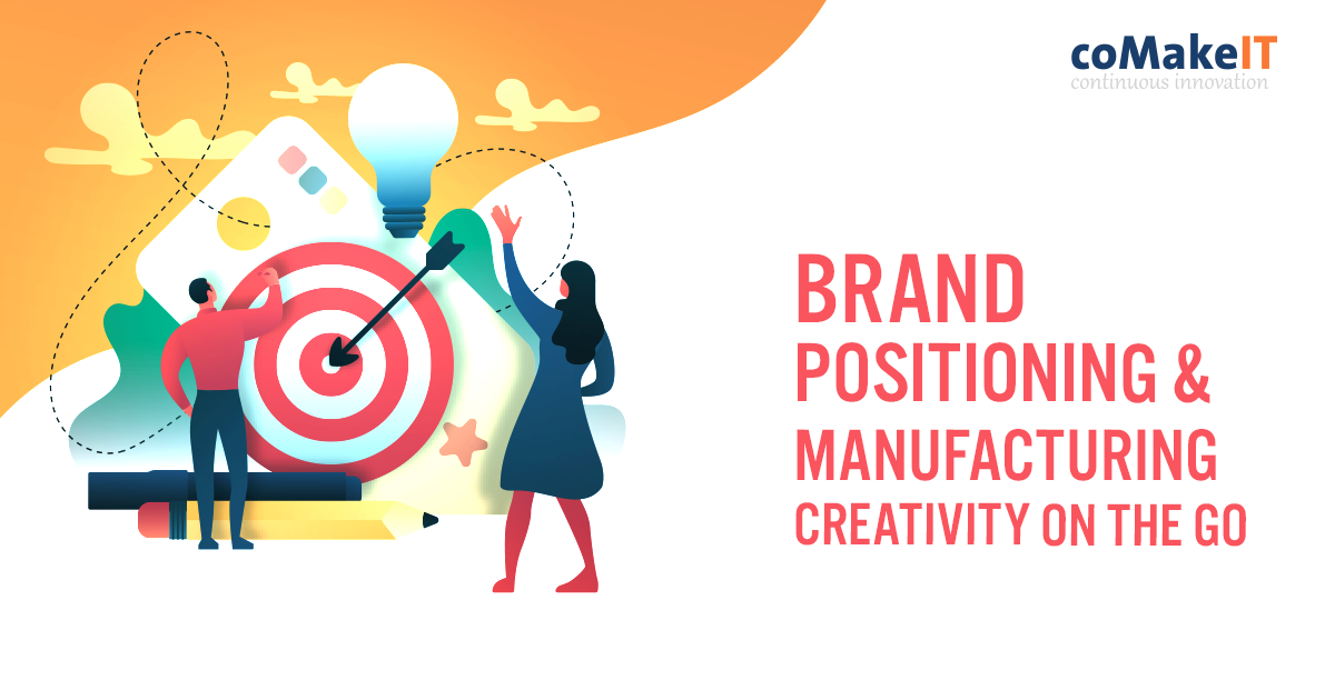 Brand Positioning And Manufacturing Creativity On The Go