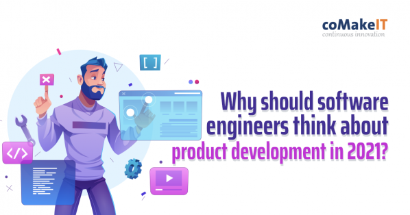 Why should software engineers think about product development in 2021?