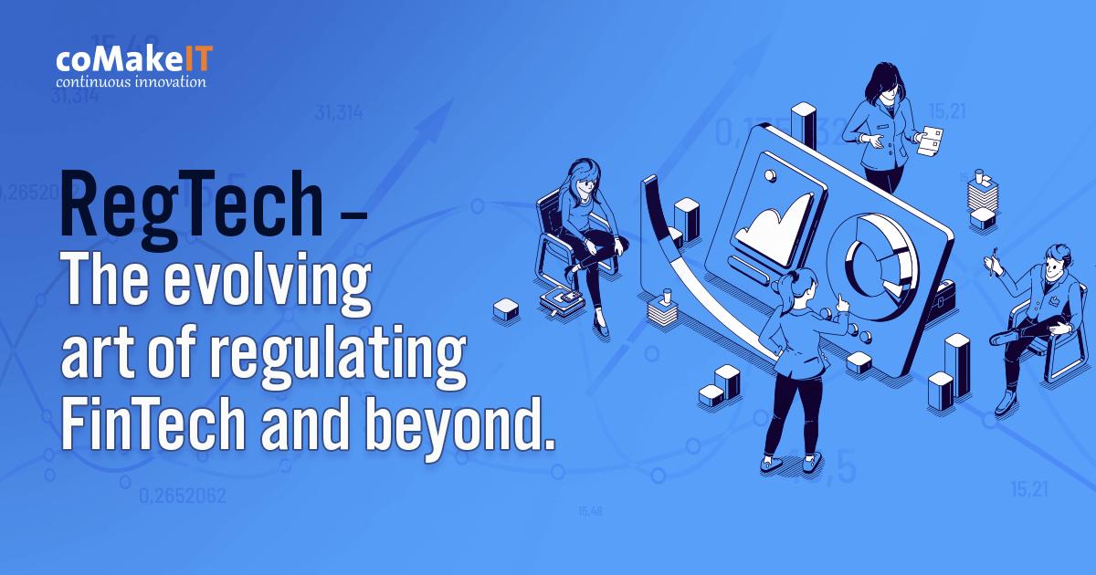 RegTech – The evolving art of regulating FinTech and beyond.