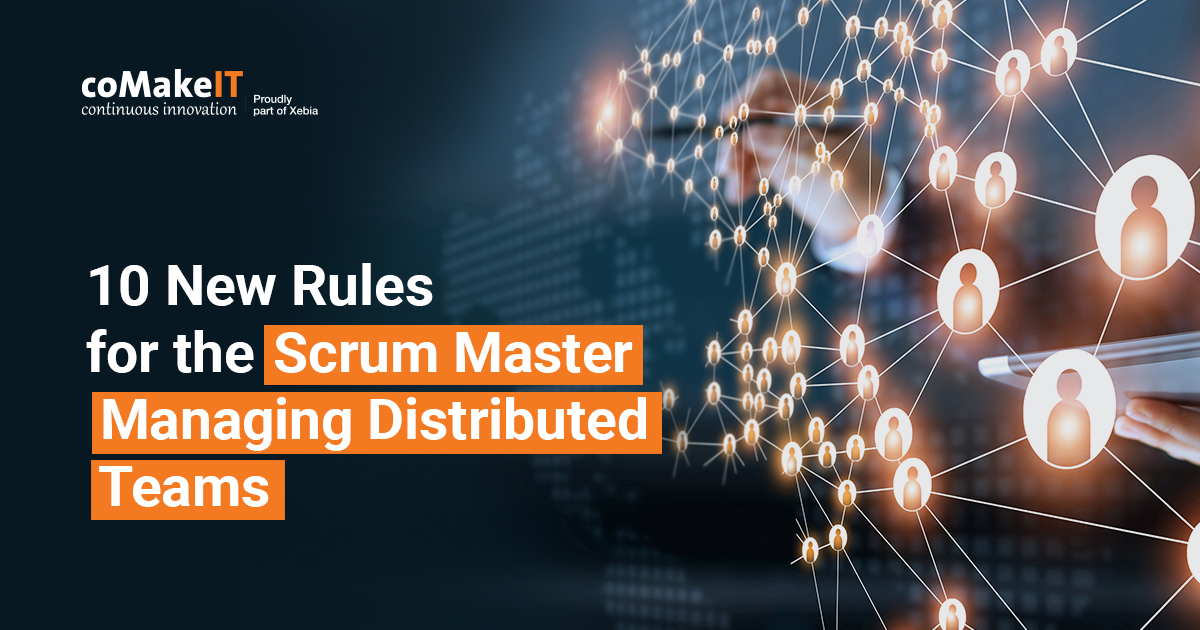 10 New Rules for the Scrum Master Managing Distributed Teams.