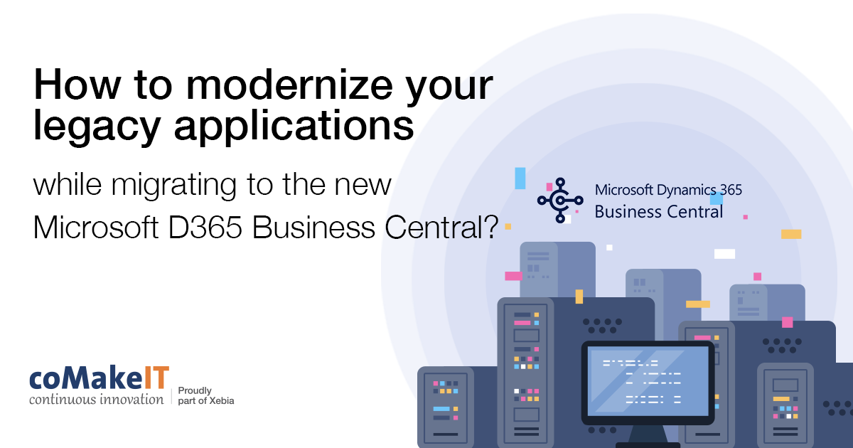 How to modernize your legacy applications while migrating to the new Microsoft D365 Business Central?