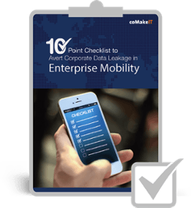 coMakeIT | 10 Step Checklist to Avert Corporate Data Leakage in Enterprise Mobility