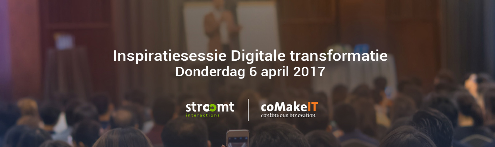 coMakeIT | Inspiratiesessie Digitale transformatie Donderdag 6 april 2017